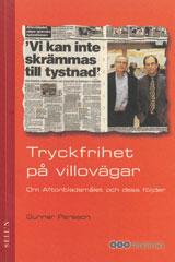 Tryckfrihet på villovägar : Om Aftonbladsmålet och dess följder av Gunnar Persson