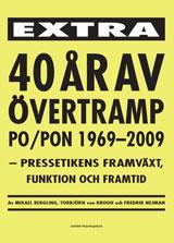 40 år av övertramp - PO/PON 1969-2009.  Pressetikens framväxt, funktion och framtid