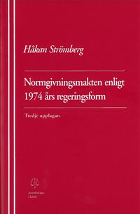 Normgivningsmakten enligt 1974 års regeringsform av Håkan Strömberg