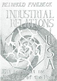 Industrial Relations i USA Ett porträtt av 'the Land of the Free' av Reinhold Fahlbeck
