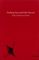 Nothing Succeeds Like Success Trade Unionism in Sweden av Reinhold Fahlbeck
