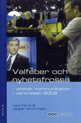 Valfeber och nyhetsfrossa - politisk kommunikation i valrörelsen 2002