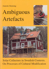 Ambiguous Artefacts Solar Collectors in Swedish Contexts. On Processes of Cultural Modification