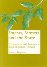 Forests, Farmers and the State Environment and Resistance in Northeastern Thailand