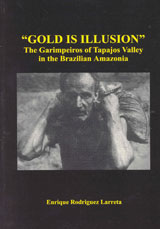 Gold is Illusion The Garimpeiros of Tapajos Valley in the Brazilian Amazonia