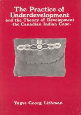 The Practice of Underdevelopment and the Theory of Development.  The Canadian Indian Case