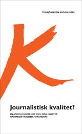 Journalistisk kvalitet? En antologi om hot och möjligheter när medievärlden förändras