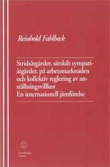 Stridsåtgärder, särskilt sympatiåtgärder, på arbetsmarknaden och kollektiv reglering av anställningsvillkor En internationell jämförelse av Reinhold Fahlbeck
