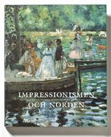Impressionismen och Norden  Det sena 1800-talets franska avantgardekonst och konsten i Norden 1870-1920