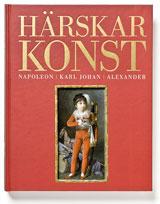 Härskarkonst. Napoleon, Karl Johan och Alexander
