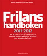 Frilanshandboken 2011-2012 Allt du behöver veta för att frilansa som journalist, fotograf, formgivare, illustratör, översättare och författare