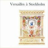 Versailles à Stockholm Dessins du Nationalmuseum. Peintures, Meubles et Arts Décoratifs des Collections Suédoises et Danoises