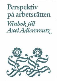 Perspektiv på arbetsrätten Vänbok till Axel Adlercreutz av Reinhold Fahlbeck