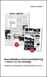 Journalistikens kommersialisering - mera myt än sanning? Innehållets förändring i svensk dagspress 1960-2010