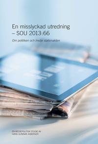 En misslyckad utredning - SOU 2013:66 Om politiken och tredje statsmakten