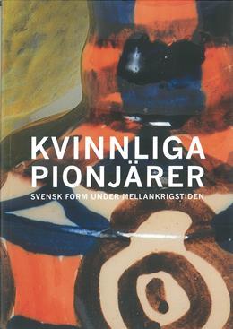 Kvinnliga pionjärer Svensk form under mellankrigstiden