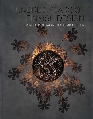 Hundred Years of Finnish Design From the Rafaela & Kaj Forsblom Collection