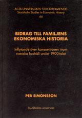 Bidrag till familjens ekonomiska historia : inflytande över konsumtionen inom svenska hushåll under 1900-talet av Per Simonsson