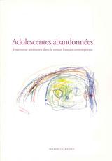 Adolescentes abandonées Je narrateur adolescent dans le roman français contemporain