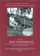 Sápmi i förändringens tid En studie i svenska samers levnadsvillkor under 1900-talet ur ett genus- och etnicitetsprespektiv