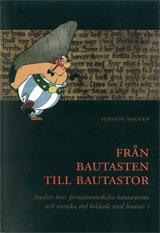 Från bautasten till bautastor Studier över fornvästnordiska bautasteinn och svenska ord bildade med bauta(-)
