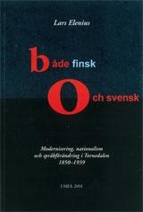 Både finsk och svensk Modernisering, nationalism och språkförändring i Tornedalen 1850-1939