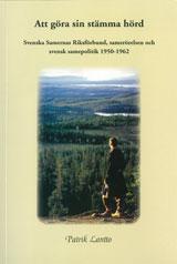 Att göra sin stämma hörd Svenska Samernas Riksförbund, samerörelsen och svensk samepolitik 1950-1962