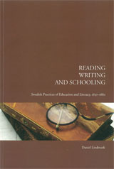 Reading, Writing, and Schooling Swedish Practices of Education and Literacy, 1650-1880