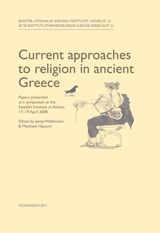 Current approaches to religion in ancient Greece Papers presented at a symposium at the Swedish Institute at Athens, 17-19 April 2008