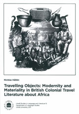 Travelling Objects Modernity and Materiality in British Colonial Travel Literature about Africa