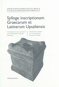 Sylloge inscriptionum Graecarum et Latinarum Upsaliensis The Greek and Latin inscriptions in the Collections of Uppsala University