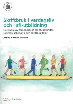 Skriftbruk i vardagsliv och i sfi-utbildning En studie av fem kurdiska sfi-studerandes skriftbrukshistoria och skriftpraktiker