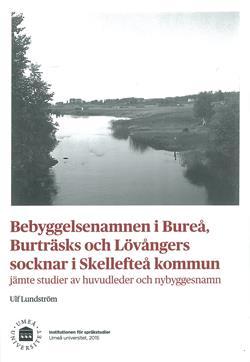 Bebyggelsenamnen i Bureå, Burträsks och Lövångers socknar i Skellefteå kommun jämte studier av huvudleder och nybyggesnamn