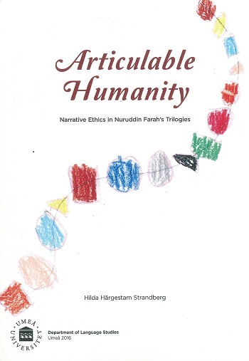 Articulable Humanity Narrative Ethics in Nuruddin Farah's Trilogies