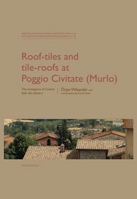 Roof-tiles and Tile-roofs at Poggio Civitate (Murlo) The emergence of Central Italic tile industry