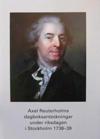 Axel Reuterholms dagboksanteckningar under riksdagen i Stockholm 1738-39