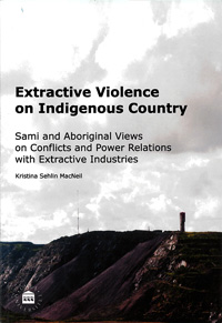 Extractive Violence on Indigenous Country Sami and Aboriginal Views on Conflicts and Power Relations with Extractive Industries